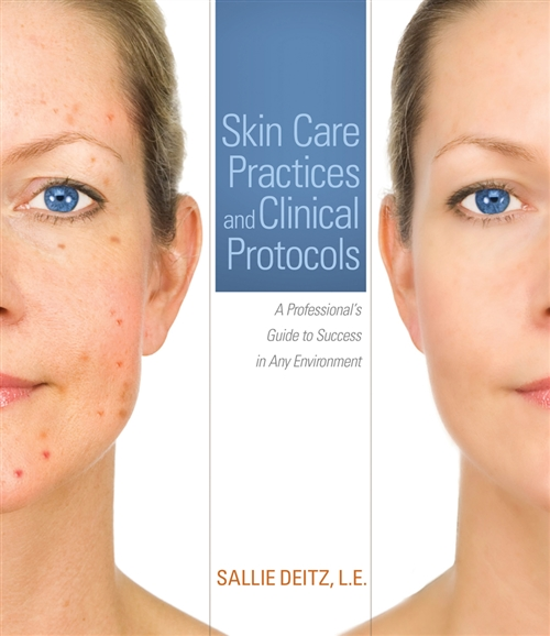 Skin Care Practices and Clinical Protocols : A Professional's Guide to  Success in Any Environment
