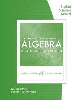 Student Solutions Manual for Kaufmann/Schwitters' Elementary &  Intermediate Algebra: A Combined Approach
