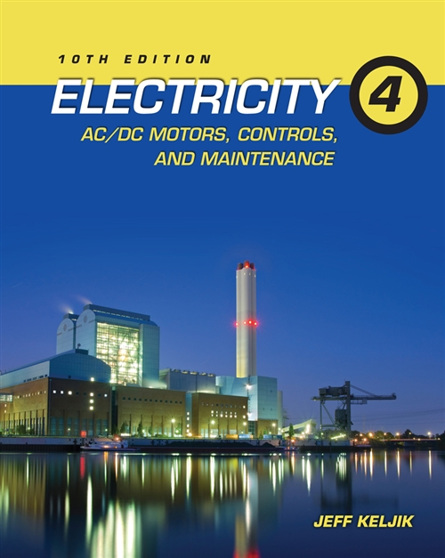 Electricity 4 : AC/DC Motors, Controls, and Maintenance