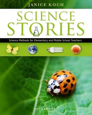 Science Stories : Science Methods for Elementary and Middle School  Teachers