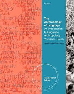The Anthropology of Language : An Introduction to Linguistic  Anthropology Workbook/Reader, International Edition