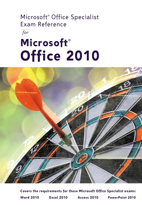 Microsoft� Certified Application Specialist Exam Reference for  Microsoft� Office 2010