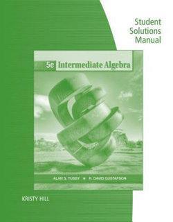 Student Solutions Manual for Tussy/Gustafson's Intermediate Algebra, 5th
