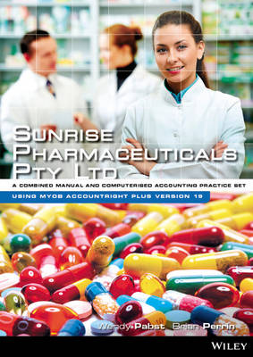 Sunrise Pharmaceuticals Pty Ltd a Manual and Computerised Accounting Practice Using MYOB Accountright Plus V 19