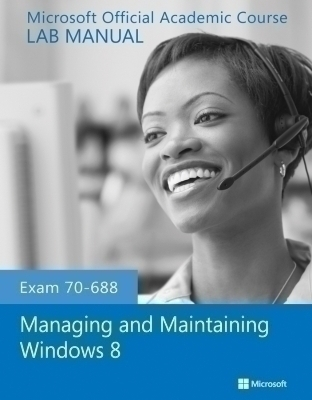 Exam 70-688 Managing and Maintaining Windows 8 Lab Manual