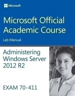 70-411 Administering Windows Server 2012 R2 Lab Manual