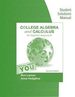 Student Solutions Manual for Larson/Hodgkins' College Algebra and  Calculus: An Applied Approach, 2nd