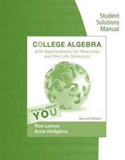 Student Solutions Manual for Larson/Hodgkins' College Algebra with  Applications for Business and Life Sciences, 2nd