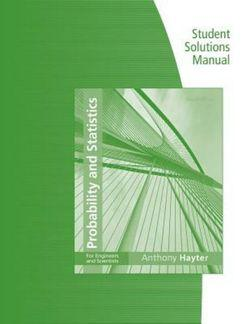 Student Solutions Manual for Hayter's Probability and Statistics for  Engineers and Scientists, 4th