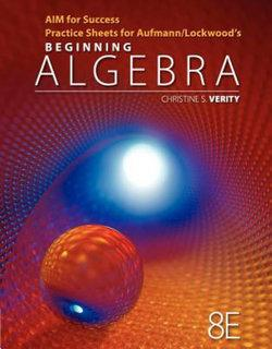 AIM for Success Practice Sheets for Aufmann/Lockwood's Beginning  Algebra with Applications, 8th