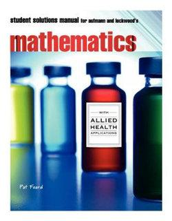 Student Solutions Manual for Aufmann/Lockwood's Mathematics for the  Allied Health Professional