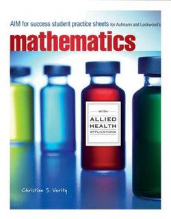 AIM for Success Student Practice Sheets for Aufmann/Lockwood's  Mathematics Allied Health Professional