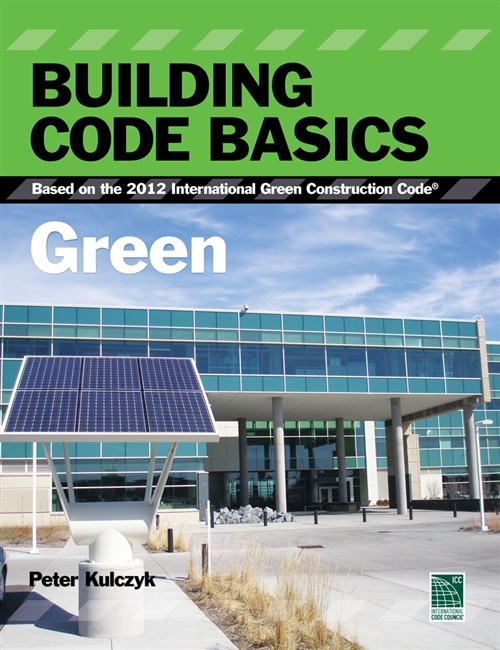 Building Code Basics : Green, Based on the International Green  Construction Code