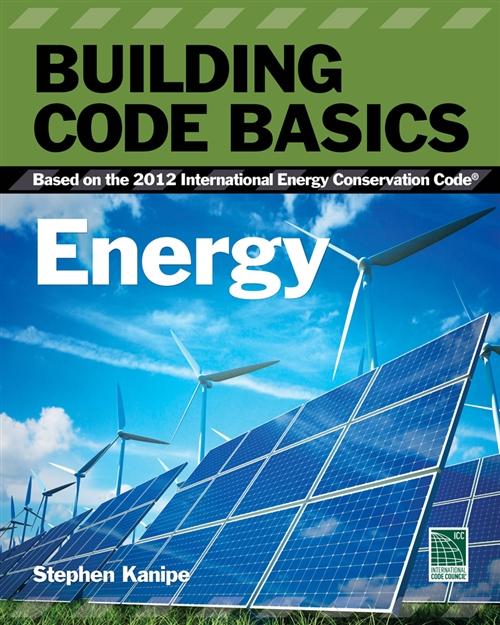 Building Code Basics: Energy : Based on the International Energy Code