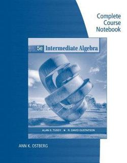 Complete Course Notebook for Tussy/Gustafson's Intermediate Algebra, 5th