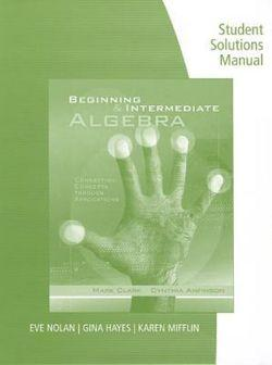 Student Solutions Manual for Clark/Anfinson's Beginning and  Intermediate Algebra: Connecting Concepts Through Applications