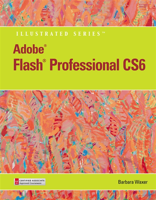 Adobe� Flash� Professional CS6 Illustrated with Online Creative Cloud  Updates