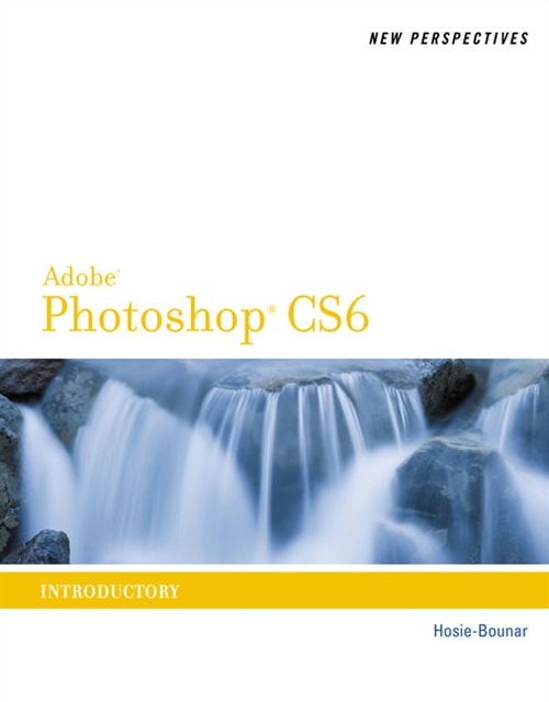 New Perspectives on Adobe� Photoshop� CS6 : Introductory