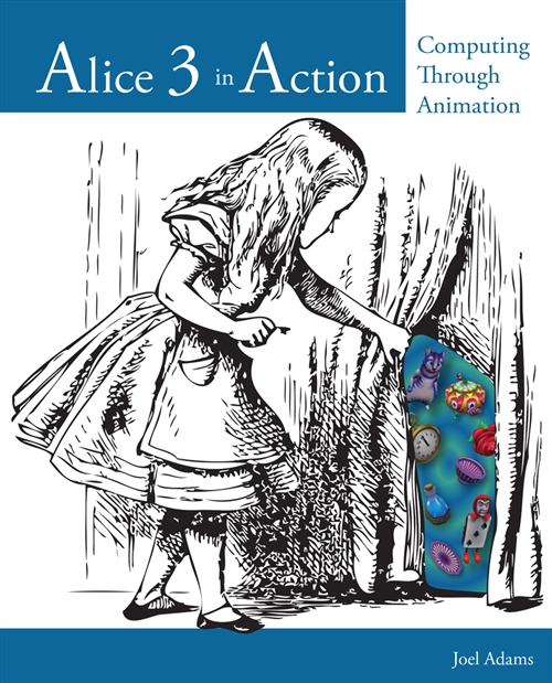 Alice 3 in Action : Computing Through Animation
