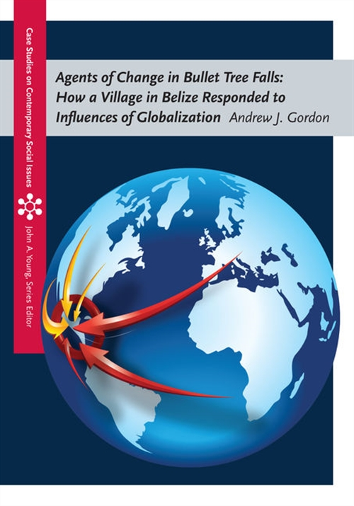 Agents of Change in Bullet Tree Falls : How a Village in Belize  Responded to Influences of Globalization