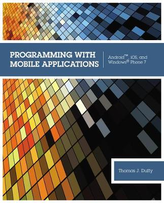 Programming with Mobile Applications : Android', iOS, and Windows®  Phone 7