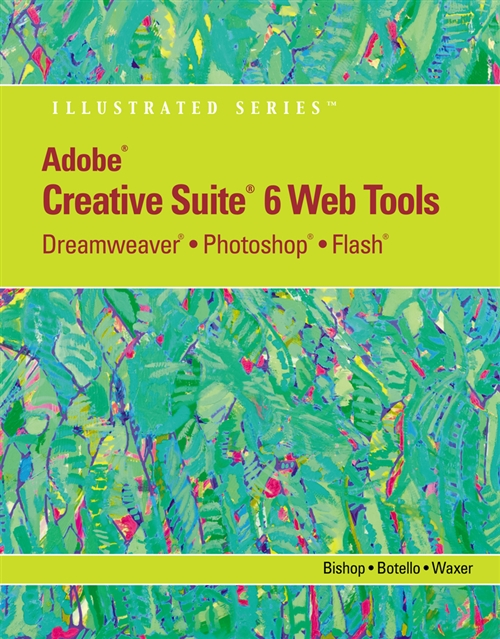 Adobe� CS6 Web Tools : Dreamweaver�, Photoshop�, and Flash� Illustrated  with Online Creative Cloud Updates