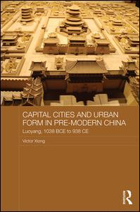 Capital Cities and Urban Form in Pre-modern China