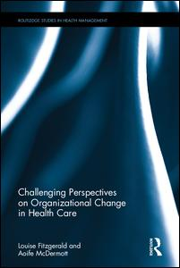 Challenging Perspectives on Organizational Change in Health Care