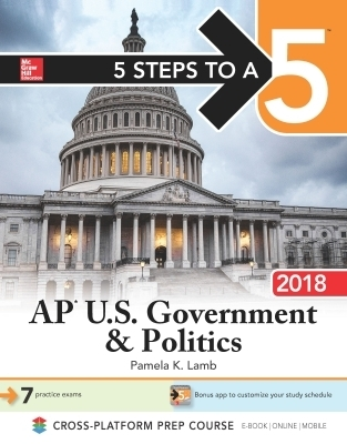 5 Steps to a 5: AP U.S. Government & Politics 2018, Edition
