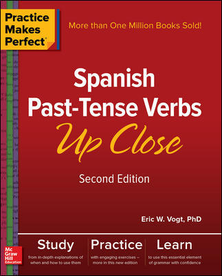 Practice Makes Perfect: Spanish Past-Tense Verbs Up Close, Second Edition