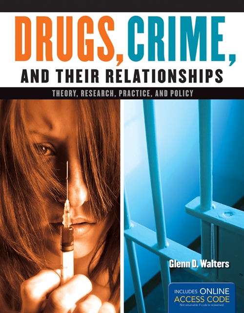 Drugs, Crime, and Their Relationships : Theory, Research, Practice, and  Policy