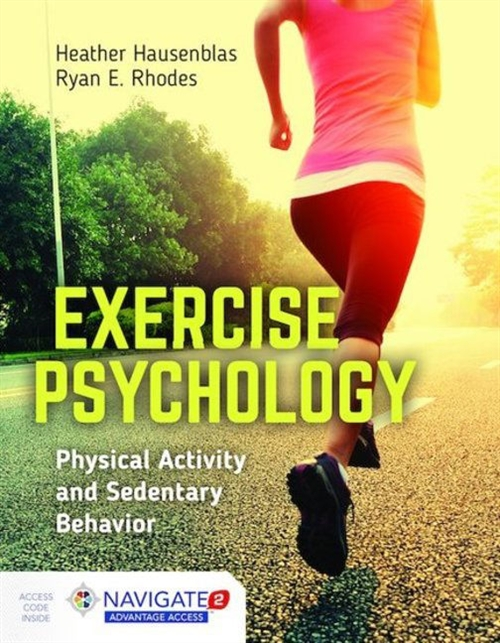 Exercise Psychology : Physical Activity and Sedentary Behavior Includes Navigate 2 Advantage Access