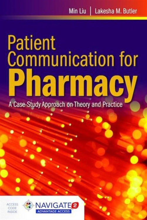 Patient Communication for Pharmacy: A Case-Study Approach on Theory and Practice Includes Navigate 2 Advantage Access