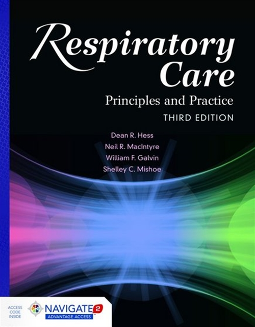 Respiratory Care : Principles and Practice, Third Edition Includes Navigate 2 Advantage Access