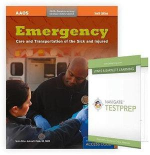 Emergency Care And Transportation Of The Sick And Injured, Tenth Edition + Navigate Testprep: EMT