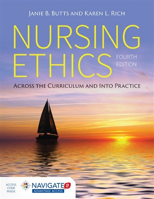 Nursing Ethics: Across the Curriculum and Into Practice, Fourth Edition Includes Navigate 2 Advantage Access