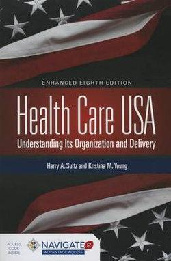 Health Care USA: Understanding Its Organization and Delivery 8th Edition, Includes Navigate 2 Advantage Access