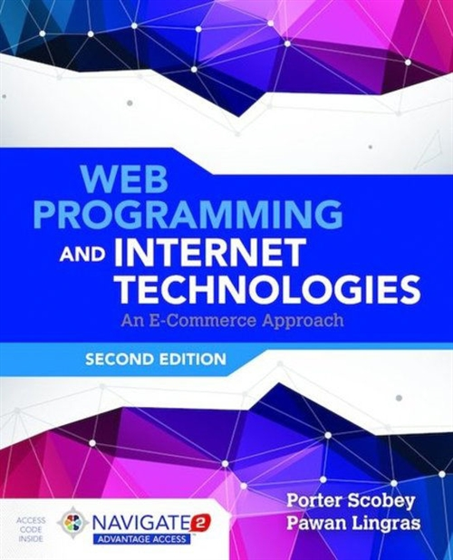 Web Programming and Internet Technologies: An E-Commerce Approach, Second Edition Includes Navigate 2 Advantage Access
