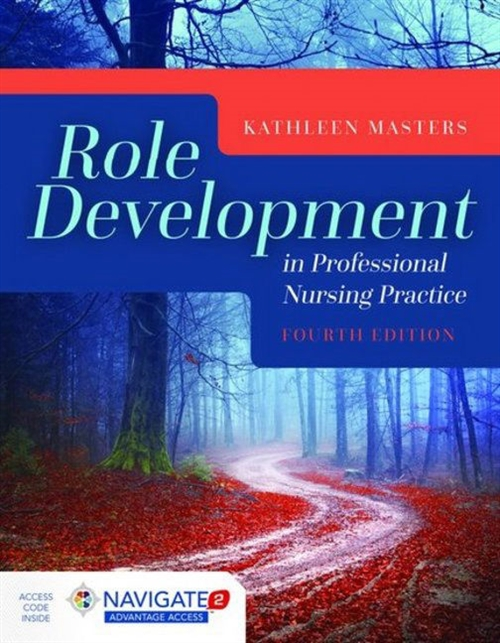 Role Development in Professional Nursing Practice,Fourth Edition Includes Navigate 2 Advantage Access