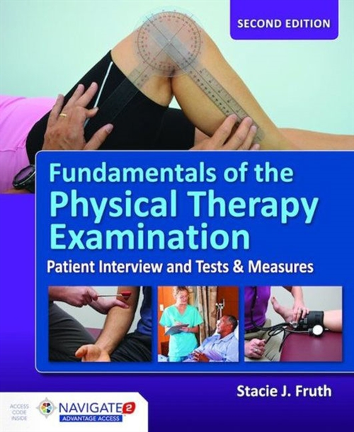 Fundamentals of the Physical Therapy Examination: Patient Interview and Tests & Measures, Second Editions Includes Navigate 2 Advantage Access