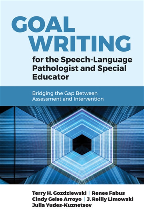 Goal Writing For The Speech-Language Pathologist And Special Educator: Bridging The Gap Between Assessment And Intervention