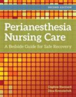 Perianesthesia Nursing Care A Bedside Guide for Safe Recovery