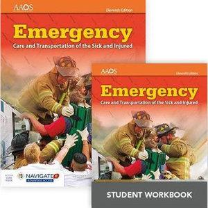 Emergency Care And Transportation Of The Sick And Injured Includes Navigate 2 Advantage Access + Emergency Care And Transportation Of The Sick And Injured Student Workbook