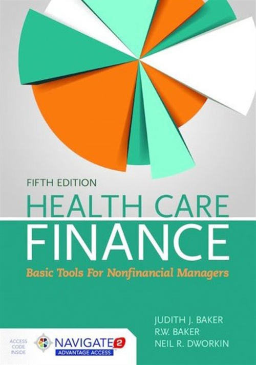 Health Care Finance5/05/2017 Basic Tools for Nonfinancial Managers,Fifth EditionaIncludes Navigate 2 Advantage Access