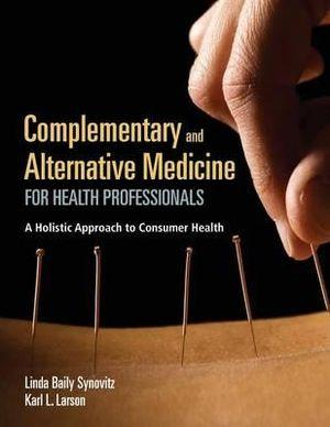 Complementary And Alternative Medicine For Health Professionals A Holistic Approach to Consumer Health