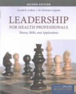 Leadership For Health Professionals With New Bonus Echapter Theory, Skills, and Applications