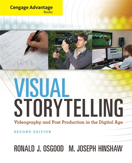 Cengage Advantage Books: Visual Storytelling : Videography and Post  Production in the Digital Age (with Premium Web Site Printed Access Card)