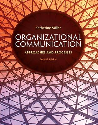 Organizational Communication: Approaches and Processes 7E
