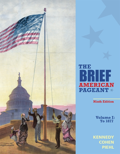 The Brief American Pageant : A History of the Republic, Volume I: To  1877