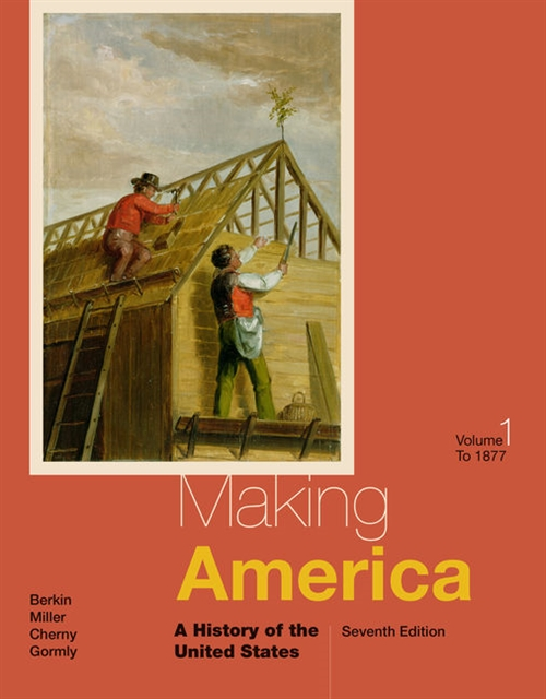 Making America : A History of the United States, Volume I: To 1877